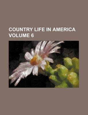 Country Life in America Volume 6 (Paperback): Books Group