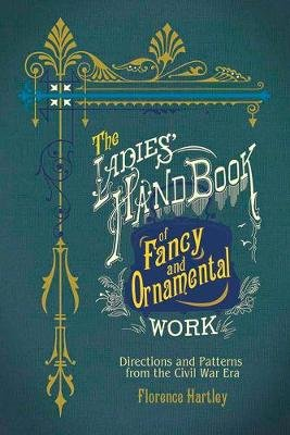 Ladies' Hand Book of Fancy and Ornamental Work - Directions and Patterns from the Civil War Era (Paperback): Florence...