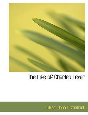 The Life of Charles Lever (Paperback): William John Fitz-Patrick