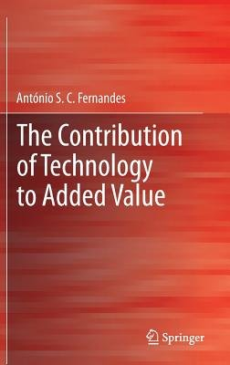 The Contribution of Technology to Added Value (Hardcover, 2013 ed.): Antonio S. C. Fernandes
