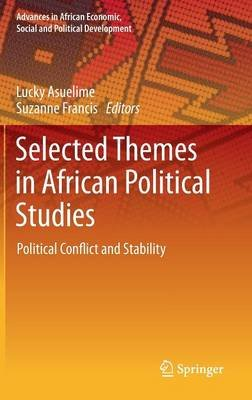 Selected Themes in African Political Studies - Political Conflict and Stability (Hardcover, 2014 ed.): Lucky Asuelime, Suzanne...