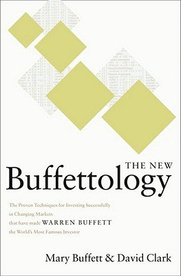 The New Buffettology - The Proven Techniques for Investing Successfully in Changing Markets That Have Made Warren Buffett the...