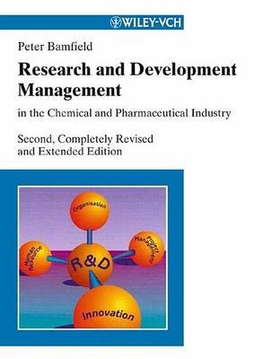 Research and Development Management in the Chemical and Pharmaceutical (Electronic book text, 2nd): Peter Bamfield