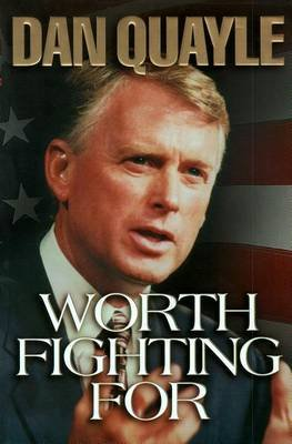 Worth Fighting for (Electronic book text): Dan Quayle