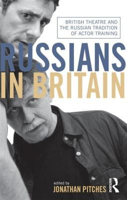Russians in Britain - British Theatre and the Russian Tradition of Actor Training (Paperback): Jonathan Pitches
