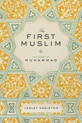 The First Muslim - The Story of Muhammad (Electronic book text): Lesley Hazleton