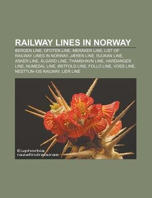 Railway Lines in Norway - Bergen Line, Ofoten Line, Meraker Line, List of Railway Lines in Norway, Jaeren Line, Rjukan Line,...