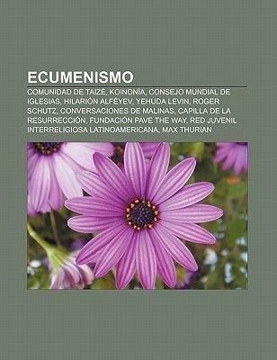 Ecumenismo - Comunidad de Taize, Koinonia, Consejo Mundial de Iglesias, Hilarion Alfeyev, Yehuda Levin, Roger Schutz,...