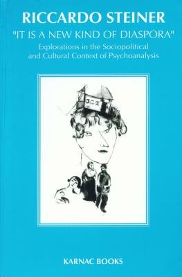 'It is a New Kind of Diaspora' - Explorations in the Sociopolitical and Cultural Context of Psychoanalysis...