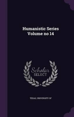 Humanistic Series Volume No 14 (Hardcover): University of Texas