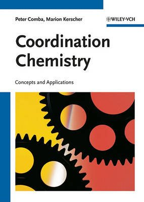 Coordination Chemistry - Concepts and Applications (Paperback): Peter Comba, Marion Kerscher