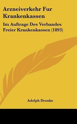 Arzneiverkehr Fur Krankenkassen - Im Auftrage Des Verbandes Freier Krankenkassen (1893) (English, German, Hardcover): Adolph...