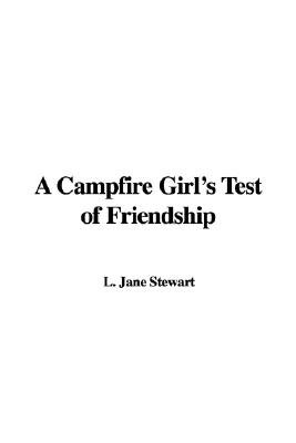 A Campfire Girl's Test of Friendship (Hardcover): L. Jane Stewart