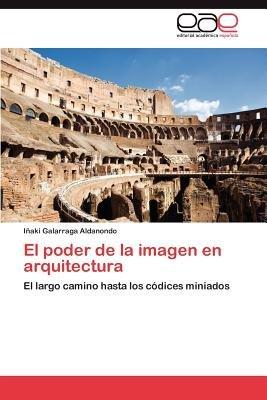 El Poder de La Imagen En Arquitectura (Spanish, Paperback): I. Aki Galarraga Aldanondo, Inaki Galarraga Aldanondo