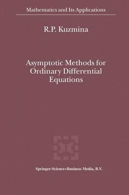 Asymptotic Methods for Ordinary Differential Equations (Hardcover, 2000): R.P. Kuzmina