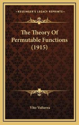 The Theory Of Permutable Functions (1915) (Hardcover): Vito Volterra