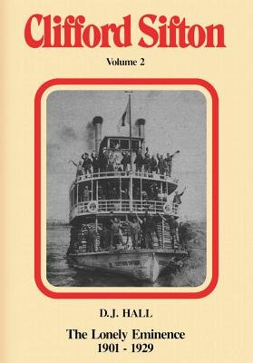 Clifford Sifton, Volume 2 - A Lonely Eminence, 1901-1929 (Electronic book text): D. J. Hall