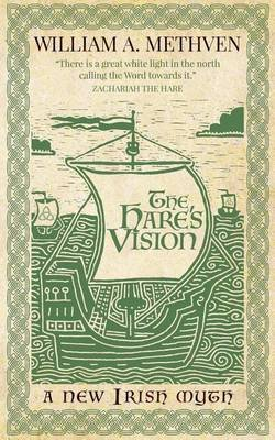 The Hare's Vision - A New Irish Myth (Paperback): William A. Methven