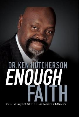 Enough Faith - You've Already Got What It Takes to Make a Difference (Hardcover): Ken Hutcherson