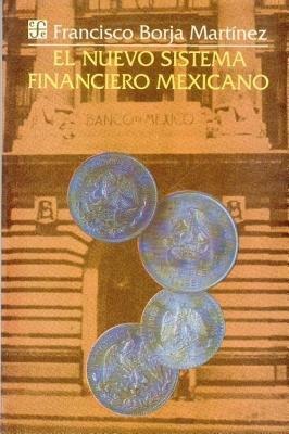 El Nuevo Sistema Financiero Mexicano (English, Spanish, Paperback): Francisco Borja Martinez