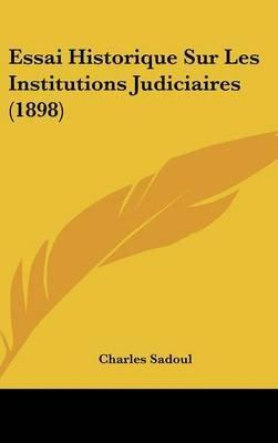 Essai Historique Sur Les Institutions Judiciaires (1898) (English, French, Hardcover): Charles Sadoul