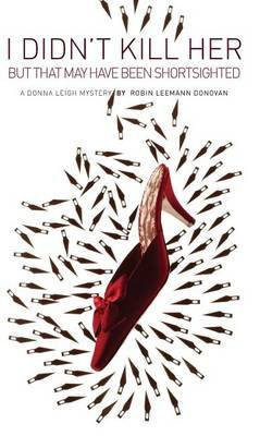 I Didn't Kill Her But That May Have Been Shortsighted (Paperback): Robin Leemann Donovan