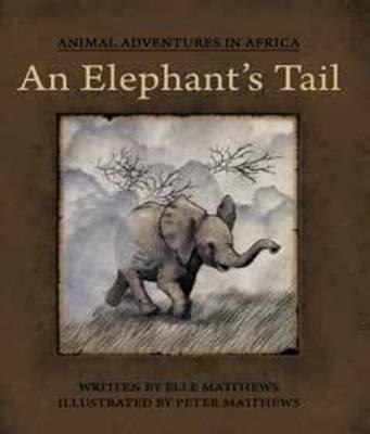 An Elephant's Tail (Paperback): Elle Matthews