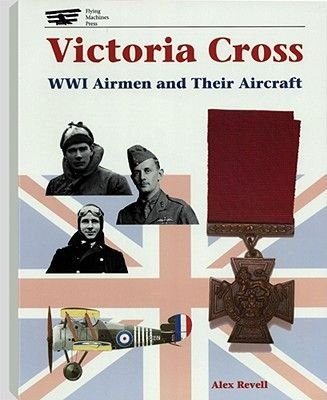 Victoria Cross - WW1 Airmen and Their Aircraft (Paperback, Illustrated Ed): Alex Revell