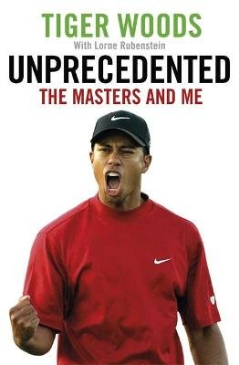 Unprecedented - The Masters And Me (Paperback): Tiger Woods, Lorne Rubenstein