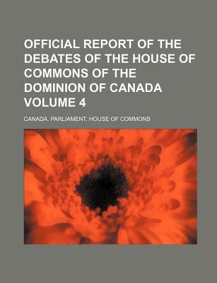 Official Report of the Debates of the House of Commons of the Dominion of Canada Volume 4 (Paperback): Canada Parliament House...