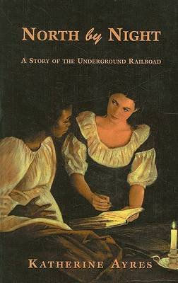 North by Night - A Story of the Underground Railroad (Hardcover): Katherine Ayres