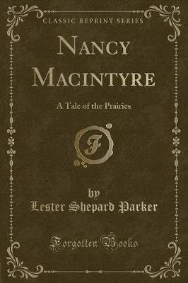 Nancy MacIntyre - A Tale of the Prairies (Classic Reprint) (Paperback): Lester Shepard Parker