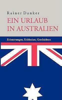 Ein Urlaub in Australien (German, Paperback): Rainer Danker