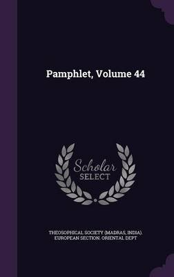 Pamphlet, Volume 44 (Hardcover): Madras India Theosophical Society