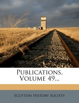 Publications, Volume 49... (Paperback): Scottish History Society