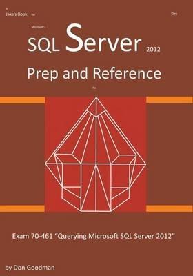SQL Server 2012 Exam Prep and Reference for Exam 70-461 (Paperback): Don Goodman