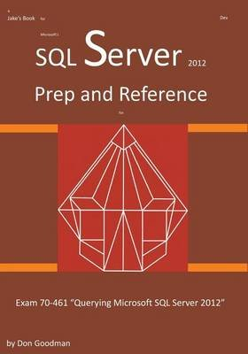 SQL Server 2012 Exam Prep and Reference for Exam 70-461 (Paperback): Don Goodman