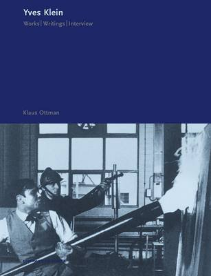 Yves Klein - Works, Writings, Interviews (Hardcover): Klaus Ottman