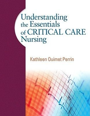 Understanding the Essentials of Critical Care Nursing (Paperback): Kathleen Perrin