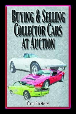 Buying and Selling Collector Cars at Auction (Paperback, illustrated edition): Terry Parkhurst