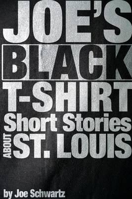 Joe's Black T-Shirt: Short Stories About St. Louis (Electronic book text): Joe Schwartz