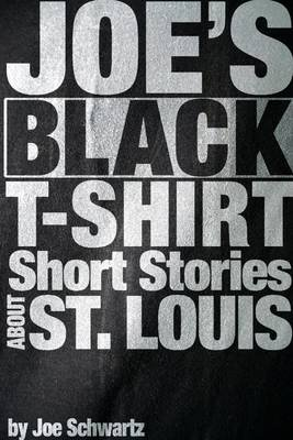 Joe's Black T-Shirt: Short Stories About St. Louis (Electronic book text): Joe Schwartz