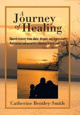 A Journey of Healing (Hardcover): Catherine Bentley-Smith