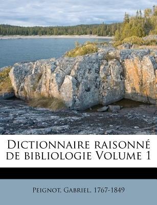 Dictionnaire Raisonne de Bibliologie Volume 1 (French, Paperback): Peignot Gabriel 1767-1849