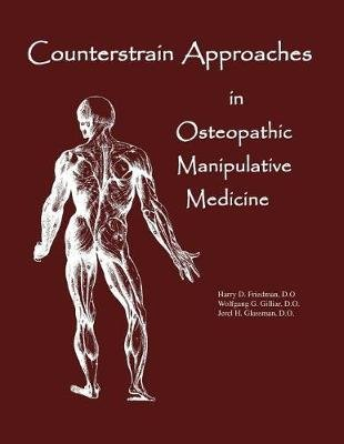Counterstrain Approaches in Osteopathic Manipulative Medicine (Paperback): Dr Harry D Friedman Do, Dr Jerel H Glassman Do, Dr...