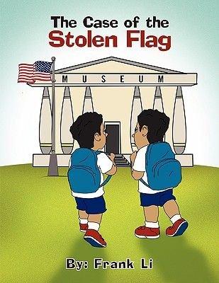 The Case of the Stolen Flag (Paperback): Frank Li