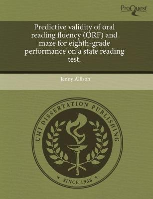 Predictive Validity of Oral Reading Fluency (Orf) and Maze for Eighth-Grade Performance on a State Reading Test (Paperback):...
