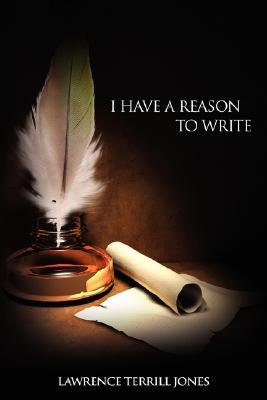 I Have a Reason to Write (Paperback): Lawrence Terrill Jones