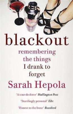 Blackout - Remembering the things I drank to forget (Paperback): Sarah Hepola