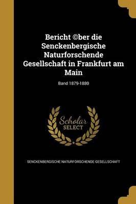 Bericht (C)Ber Die Senckenbergische Naturforschende Gesellschaft in Frankfurt Am Main; Band 1879-1880 (German, Paperback):...